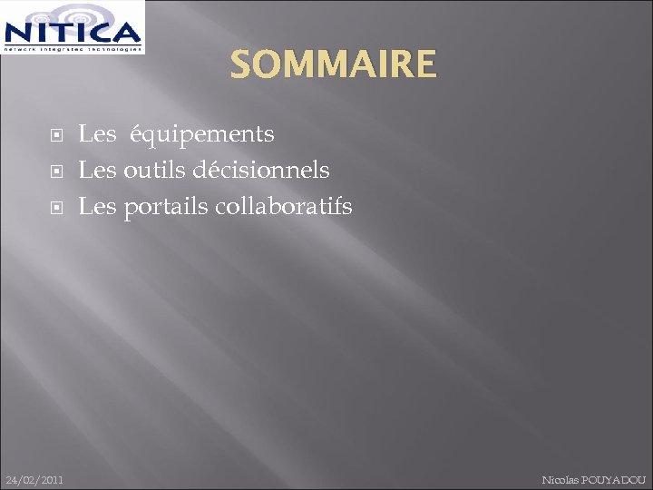 SOMMAIRE 24/02/2011 Les équipements Les outils décisionnels Les portails collaboratifs Nicolas POUYADOU