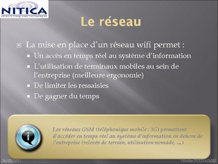 Le réseau La mise en place d'un réseau wifi permet : Un accès en