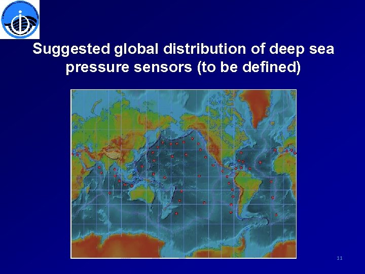 Suggested global distribution of deep sea pressure sensors (to be defined) 11
