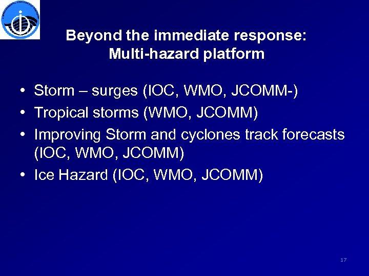 Beyond the immediate response: Multi-hazard platform • Storm – surges (IOC, WMO, JCOMM-) •