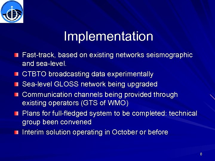 Implementation Fast-track, based on existing networks seismographic and sea-level. CTBTO broadcasting data experimentally Sea-level