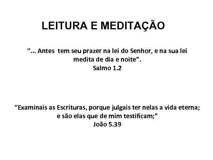 """LEITURA E MEDITAÇÃO """". . . Antes tem seu prazer na lei do Senhor,"""