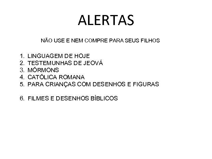 ALERTAS NÃO USE E NEM COMPRE PARA SEUS FILHOS 1. 2. 3. 4. 5.
