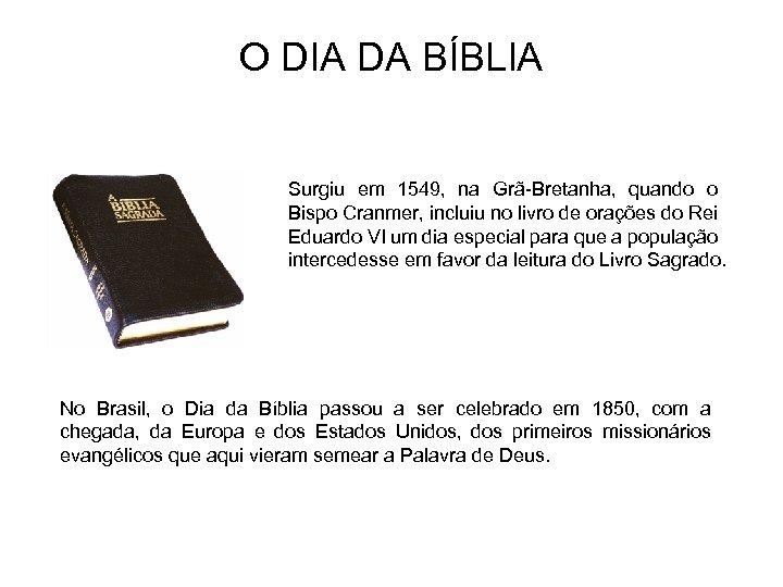 O DIA DA BÍBLIA Surgiu em 1549, na Grã-Bretanha, quando o Bispo Cranmer, incluiu