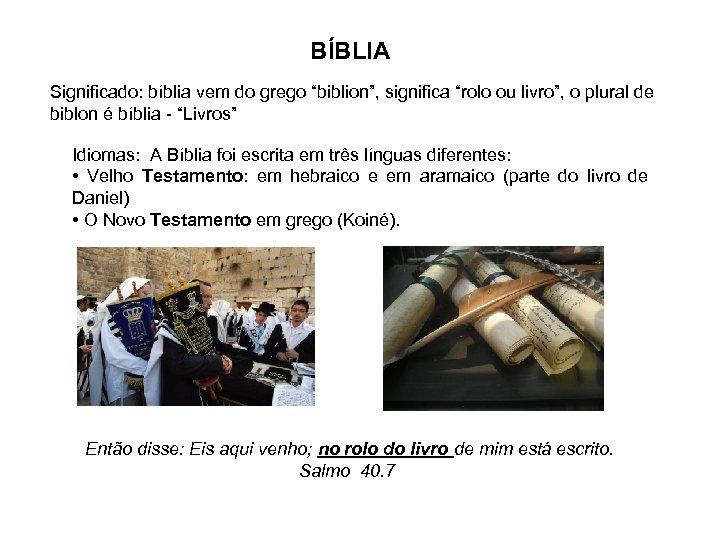 """BÍBLIA Significado: bíblia vem do grego """"biblion"""", significa """"rolo ou livro"""", o plural de"""
