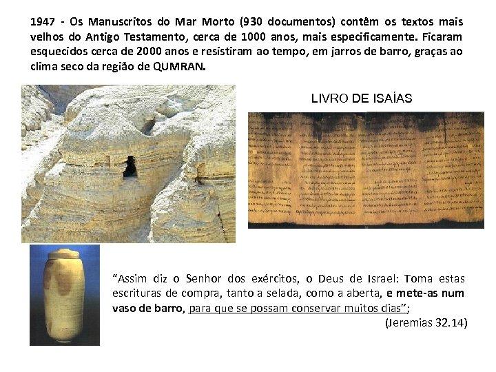 1947 - Os Manuscritos do Mar Morto (930 documentos) contêm os textos mais velhos