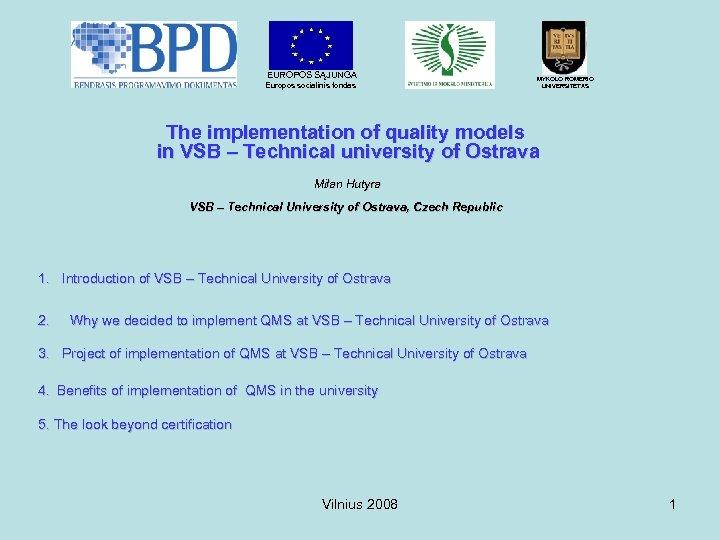 EUROPOS SĄJUNGA Europos socialinis fondas MYKOLO ROMERIO UNIVERSITETAS The implementation of quality models in
