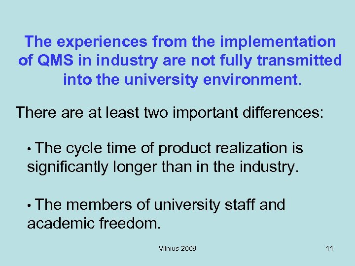 The experiences from the implementation of QMS in industry are not fully transmitted into