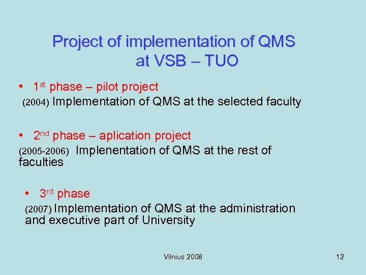 Project of implementation of QMS at VSB – TUO • 1 st phase –