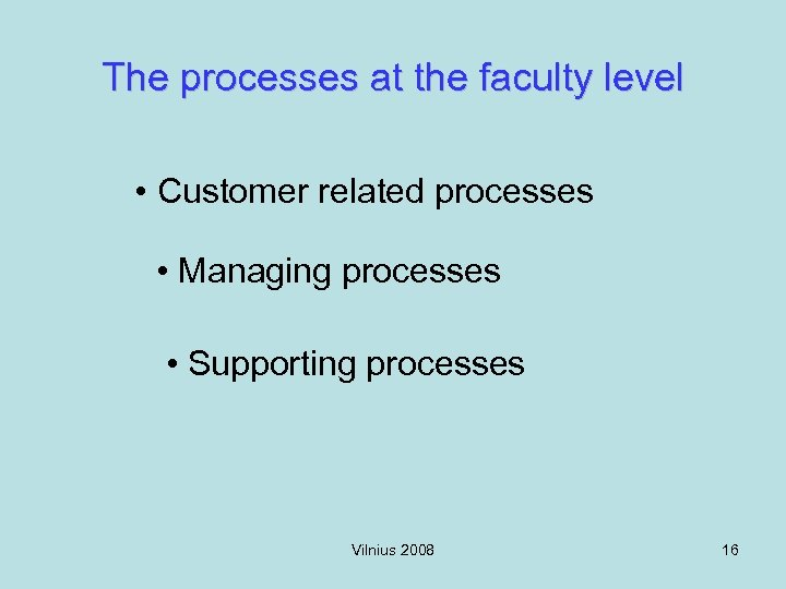 The processes at the faculty level • Customer related processes • Managing processes •