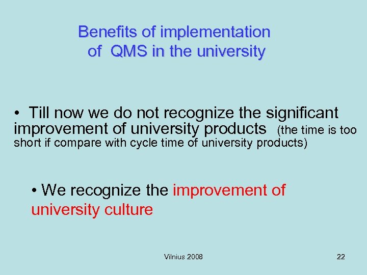 Benefits of implementation of QMS in the university • Till now we do not