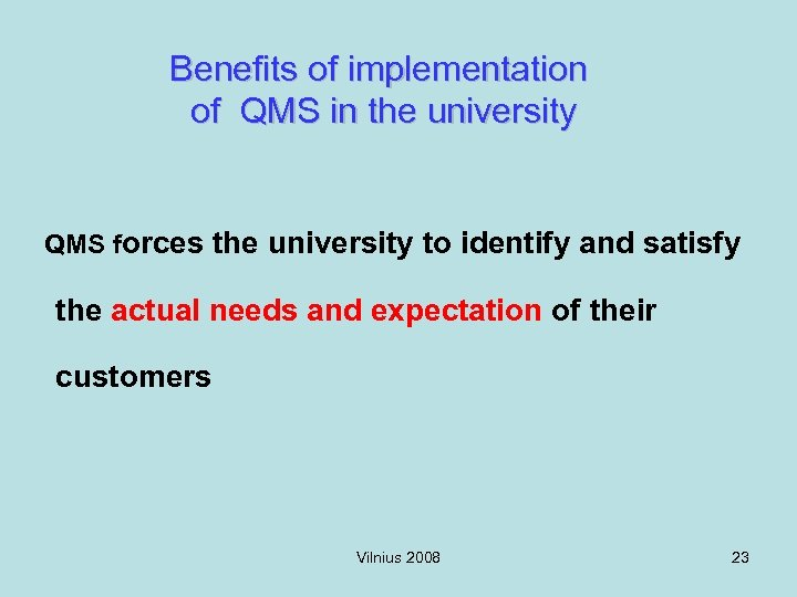 Benefits of implementation of QMS in the university QMS forces the university to identify
