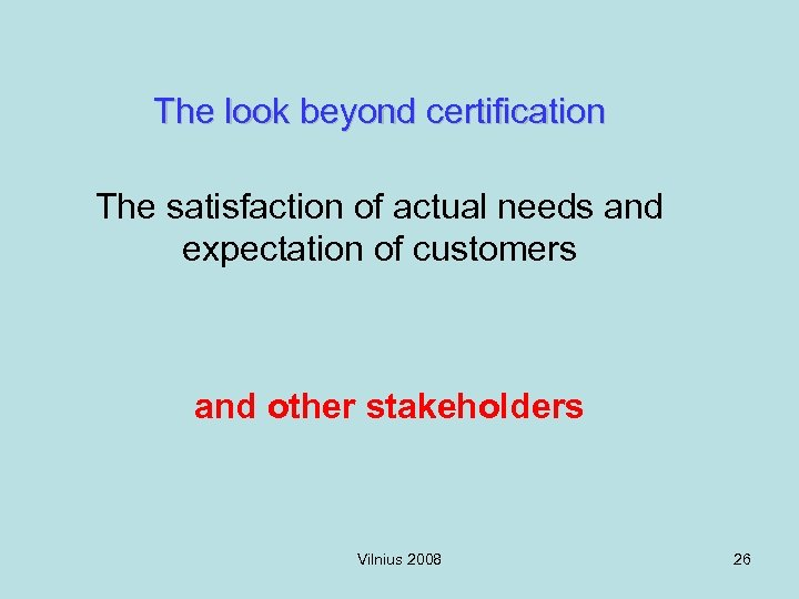 The look beyond certification The satisfaction of actual needs and expectation of customers and
