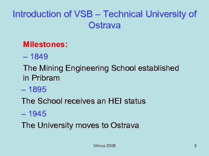 Introduction of VSB – Technical University of Ostrava Milestones: – 1849 The Mining Engineering