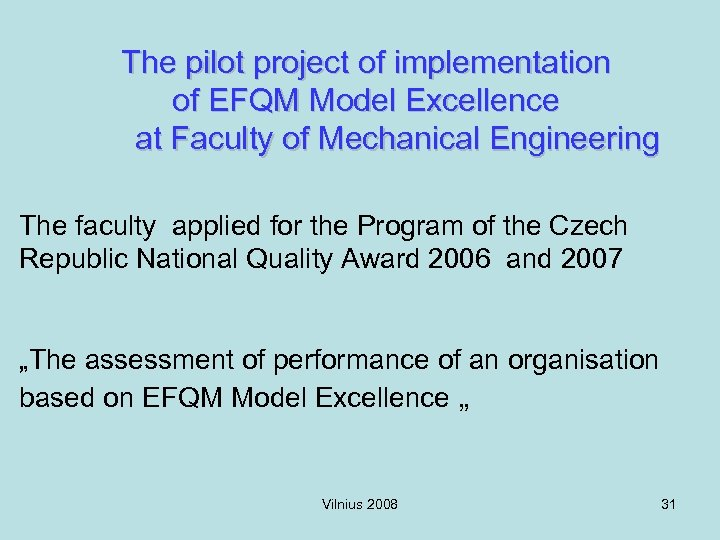 The pilot project of implementation of EFQM Model Excellence at Faculty of Mechanical Engineering