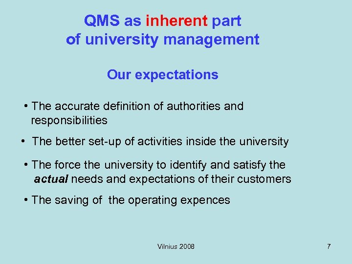 QMS as inherent part of university management Our expectations • The accurate definition of