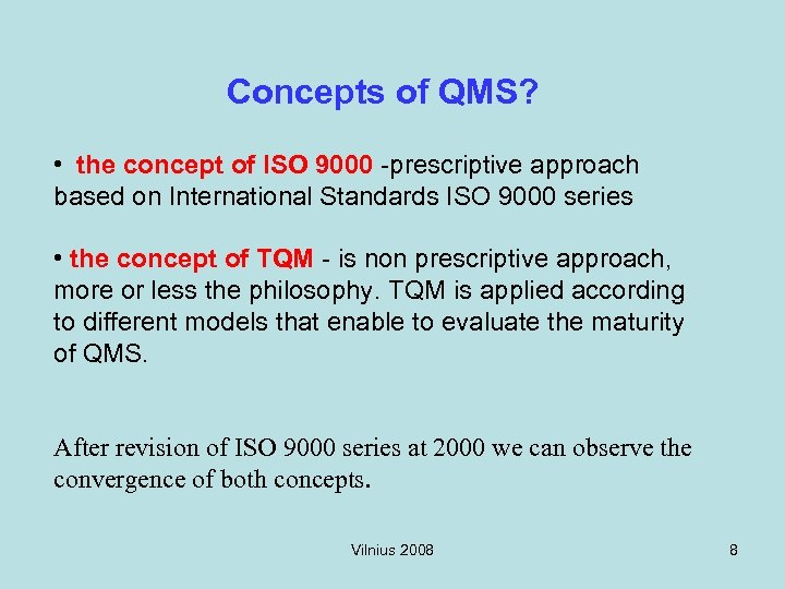 Concepts of QMS? • the concept of ISO 9000 -prescriptive approach based on International