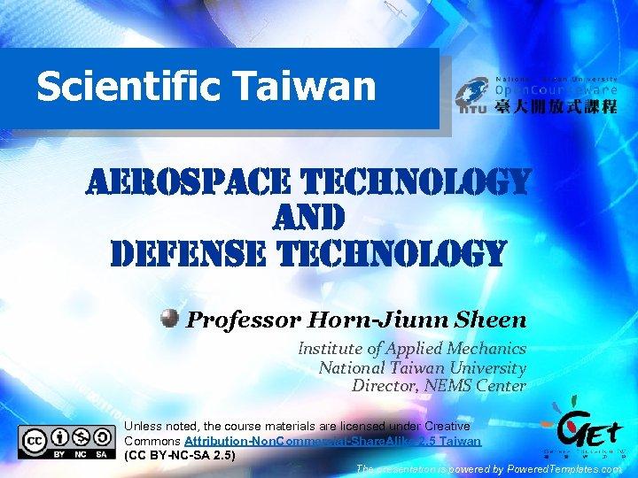 Scientific Taiwan aerospace Technology an. D Defense Technology Professor Horn-Jiunn Sheen Institute of Applied