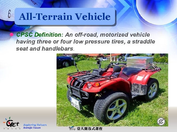 All-Terrain Vehicle l CPSC Definition: An off-road, motorized vehicle having three or four low