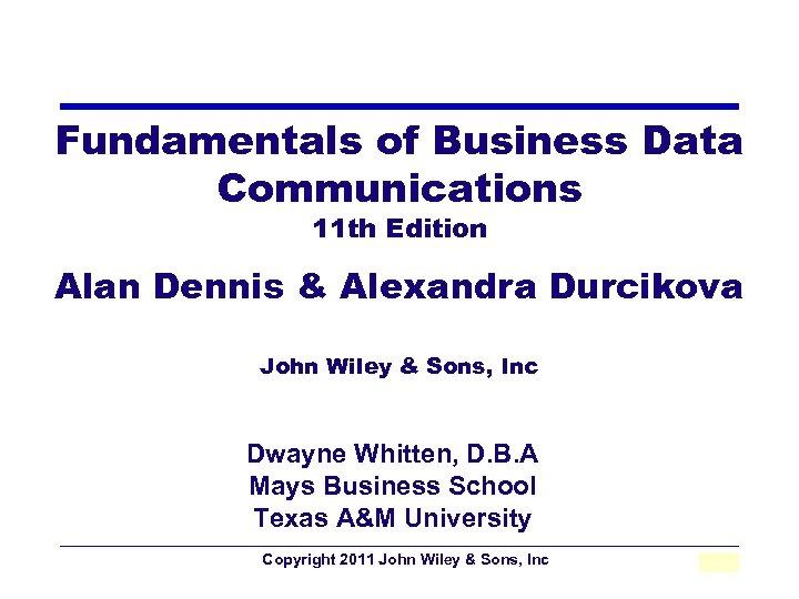 Fundamentals of Business Data Communications 11 th Edition Alan Dennis & Alexandra Durcikova John