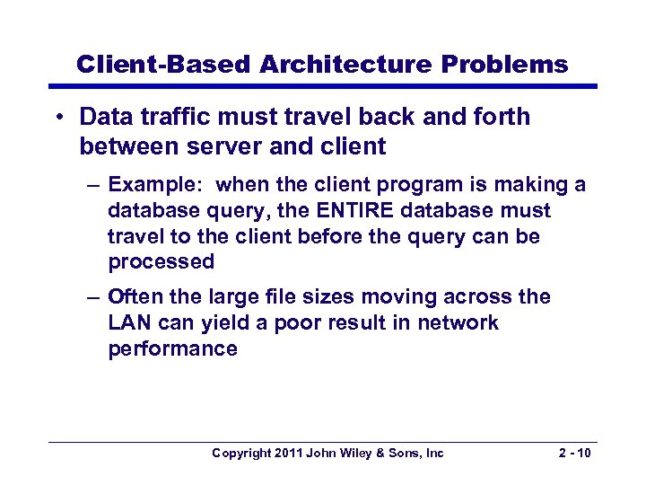 Client-Based Architecture Problems • Data traffic must travel back and forth between server and
