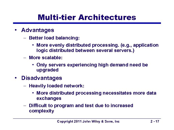 Multi-tier Architectures • Advantages – Better load balancing: • More evenly distributed processing. (e.
