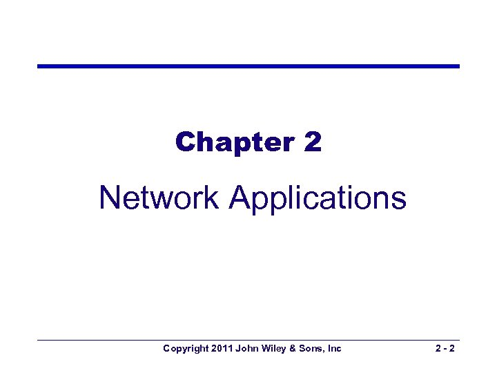 Chapter 2 Network Applications Copyright 2011 John Wiley & Sons, Inc 2 -2