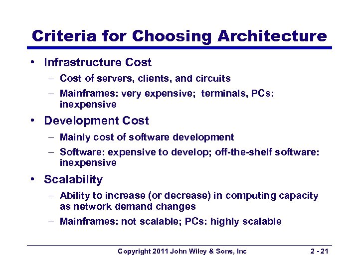 Criteria for Choosing Architecture • Infrastructure Cost – Cost of servers, clients, and circuits