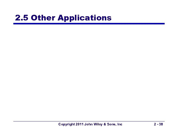 2. 5 Other Applications Copyright 2011 John Wiley & Sons, Inc 2 - 38