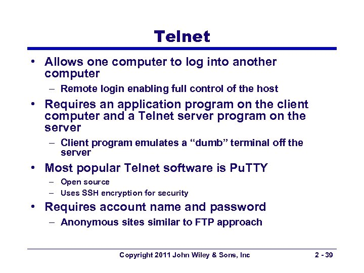 Telnet • Allows one computer to log into another computer – Remote login enabling
