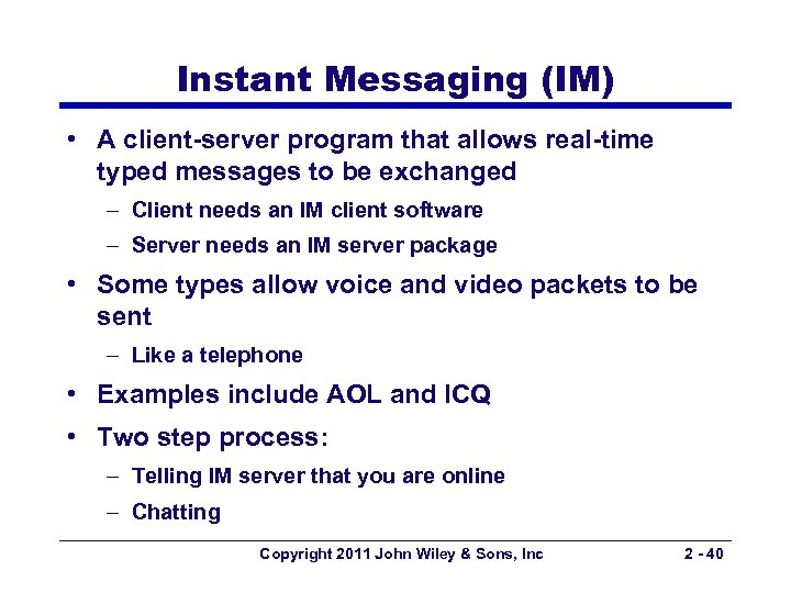 Instant Messaging (IM) • A client-server program that allows real-time typed messages to be