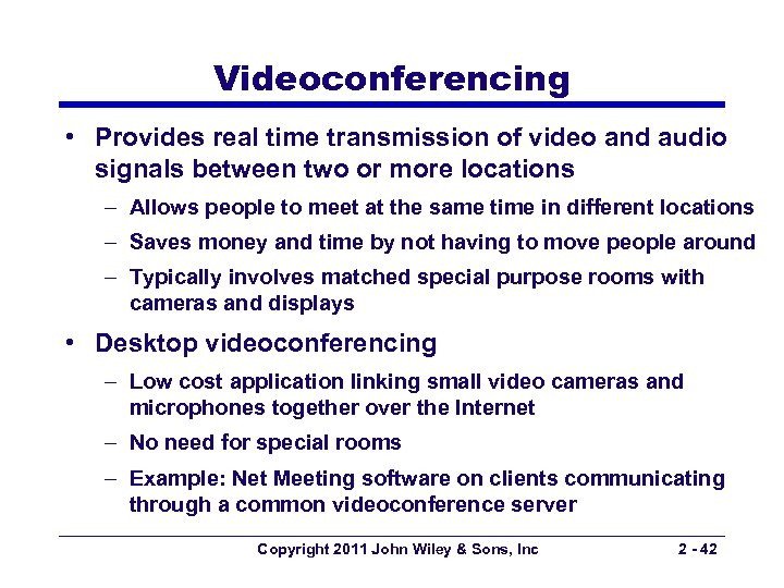 Videoconferencing • Provides real time transmission of video and audio signals between two or