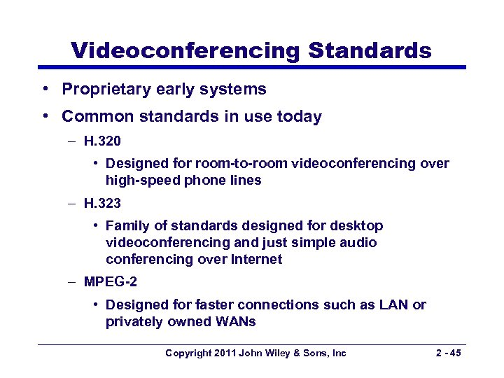 Videoconferencing Standards • Proprietary early systems • Common standards in use today – H.