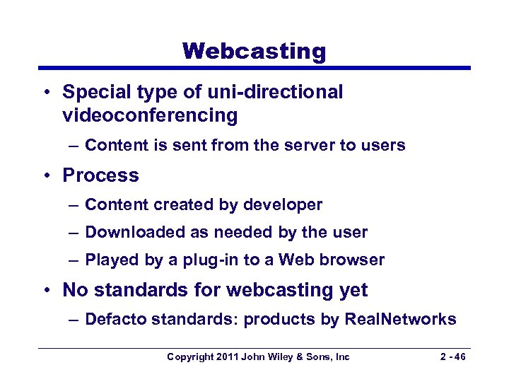 Webcasting • Special type of uni-directional videoconferencing – Content is sent from the server