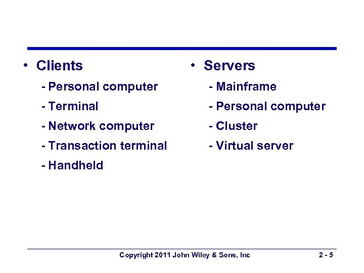 • Clients • Servers - Personal computer - Mainframe - Terminal - Personal