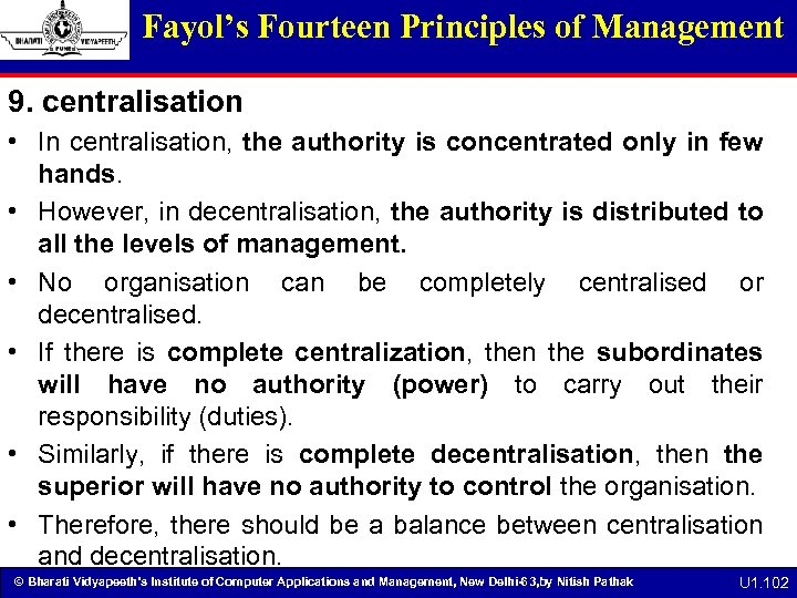 Fayol's Fourteen Principles of Management 9. centralisation • In centralisation, the authority is concentrated