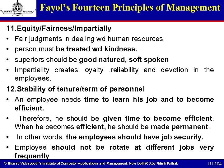 Fayol's Fourteen Principles of Management 11. Equity/Fairness/Impartially • Fair judgments in dealing wd human