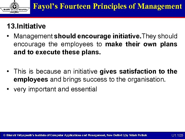 Fayol's Fourteen Principles of Management 13. Initiative • Management should encourage initiative. They should