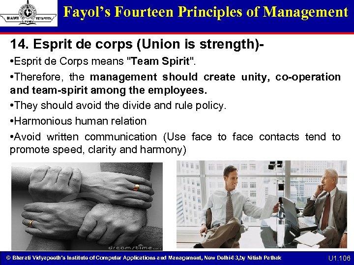 Fayol's Fourteen Principles of Management 14. Esprit de corps (Union is strength) • Esprit