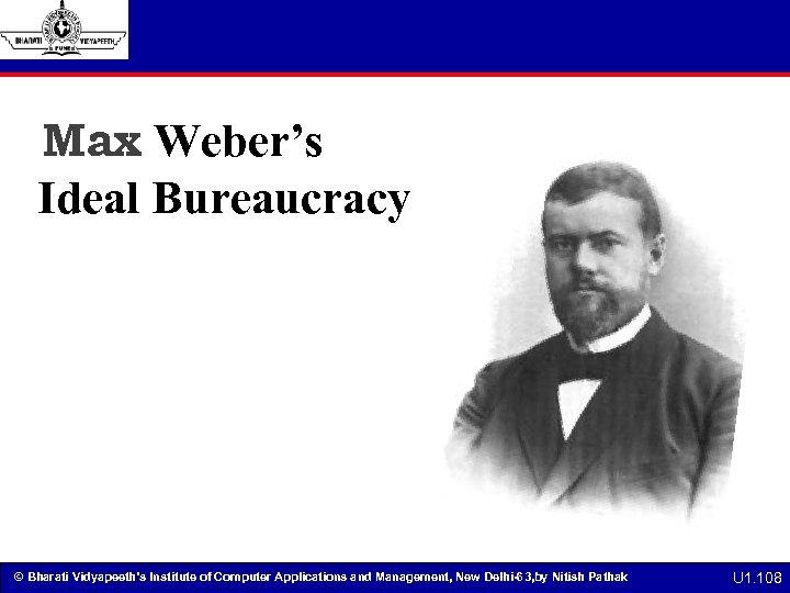 Max Weber's Ideal Bureaucracy By: Marissa Madrigal, Beau Hindman, Amy Wrenn © Bharati Vidyapeeth's