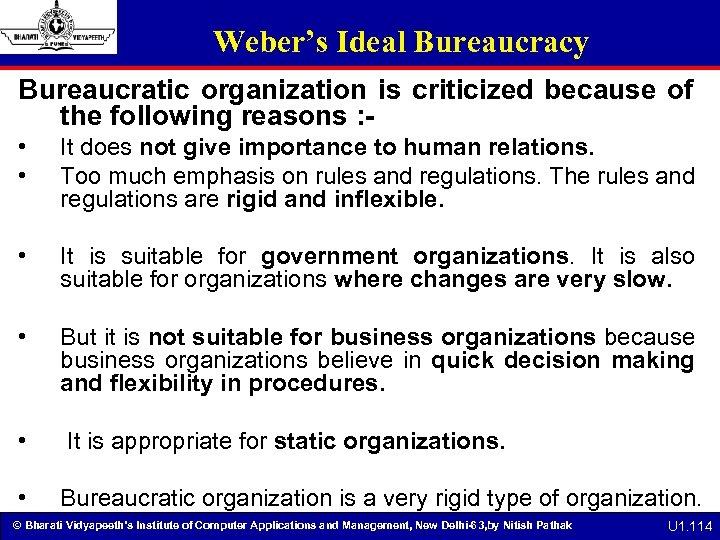 Weber's Ideal Bureaucracy Bureaucratic organization is criticized because of the following reasons : •