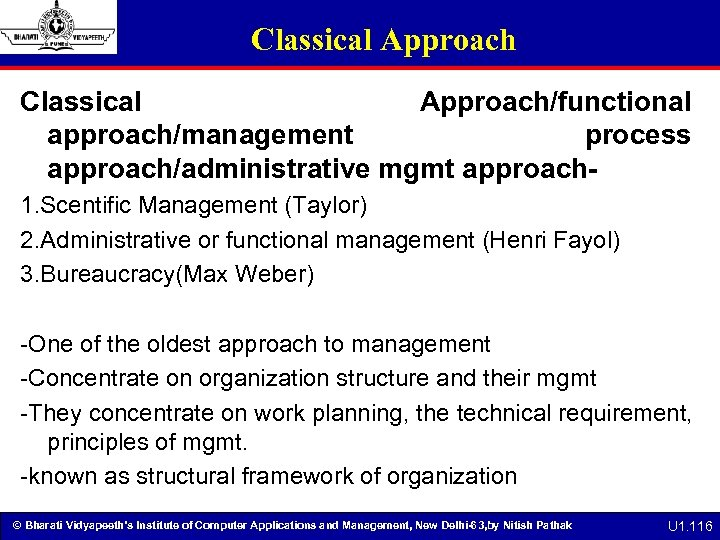 Classical Approach/functional approach/management process approach/administrative mgmt approach 1. Scentific Management (Taylor) 2. Administrative or