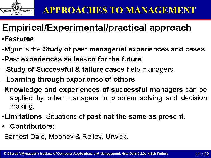 APPROACHES TO MANAGEMENT Empirical/Experimental/practical approach • Features -Mgmt is the Study of past managerial