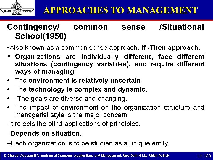 APPROACHES TO MANAGEMENT Contingency/ common sense /Situational School(1950) -Also known as a common sense