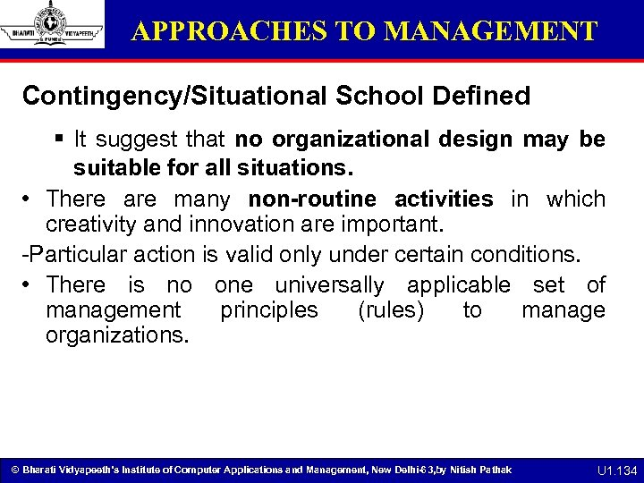 APPROACHES TO MANAGEMENT Contingency/Situational School Defined § It suggest that no organizational design may
