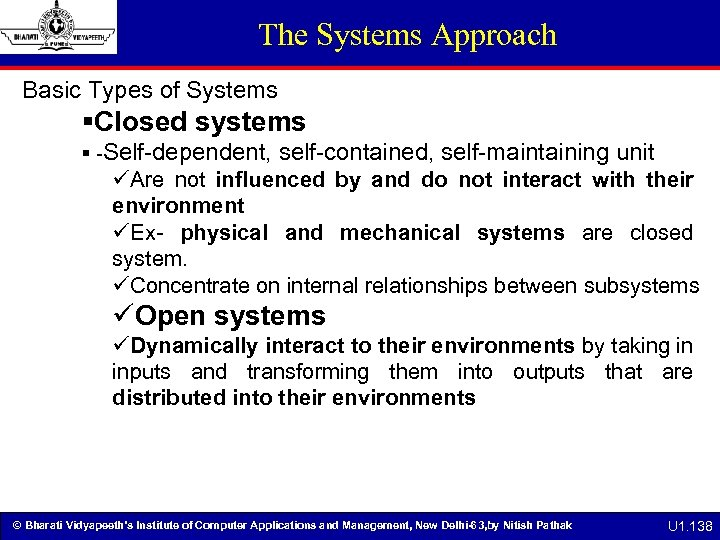 The Systems Approach Basic Types of Systems §Closed systems § -Self-dependent, self-contained, self-maintaining unit