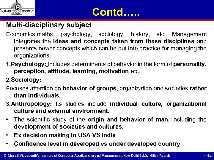 Contd…. . Multi-disciplinary subject Economics, maths, psychology, sociology, history, etc. Management integrates the ideas