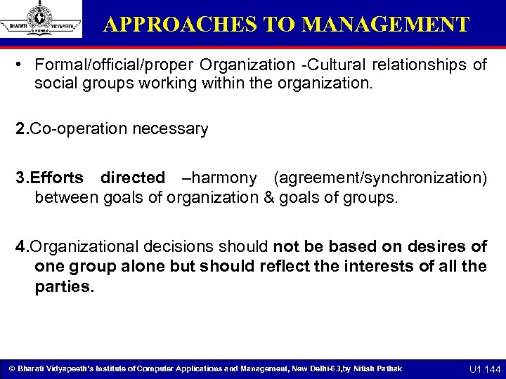 APPROACHES TO MANAGEMENT • Formal/official/proper Organization -Cultural relationships of social groups working within the