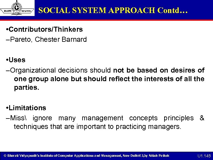 SOCIAL SYSTEM APPROACH Contd… • Contributors/Thinkers –Pareto, Chester Barnard • Uses –Organizational decisions should