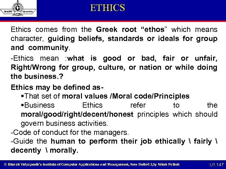 "ETHICS Ethics comes from the Greek root ""ethos"" which means character, guiding beliefs, standards"